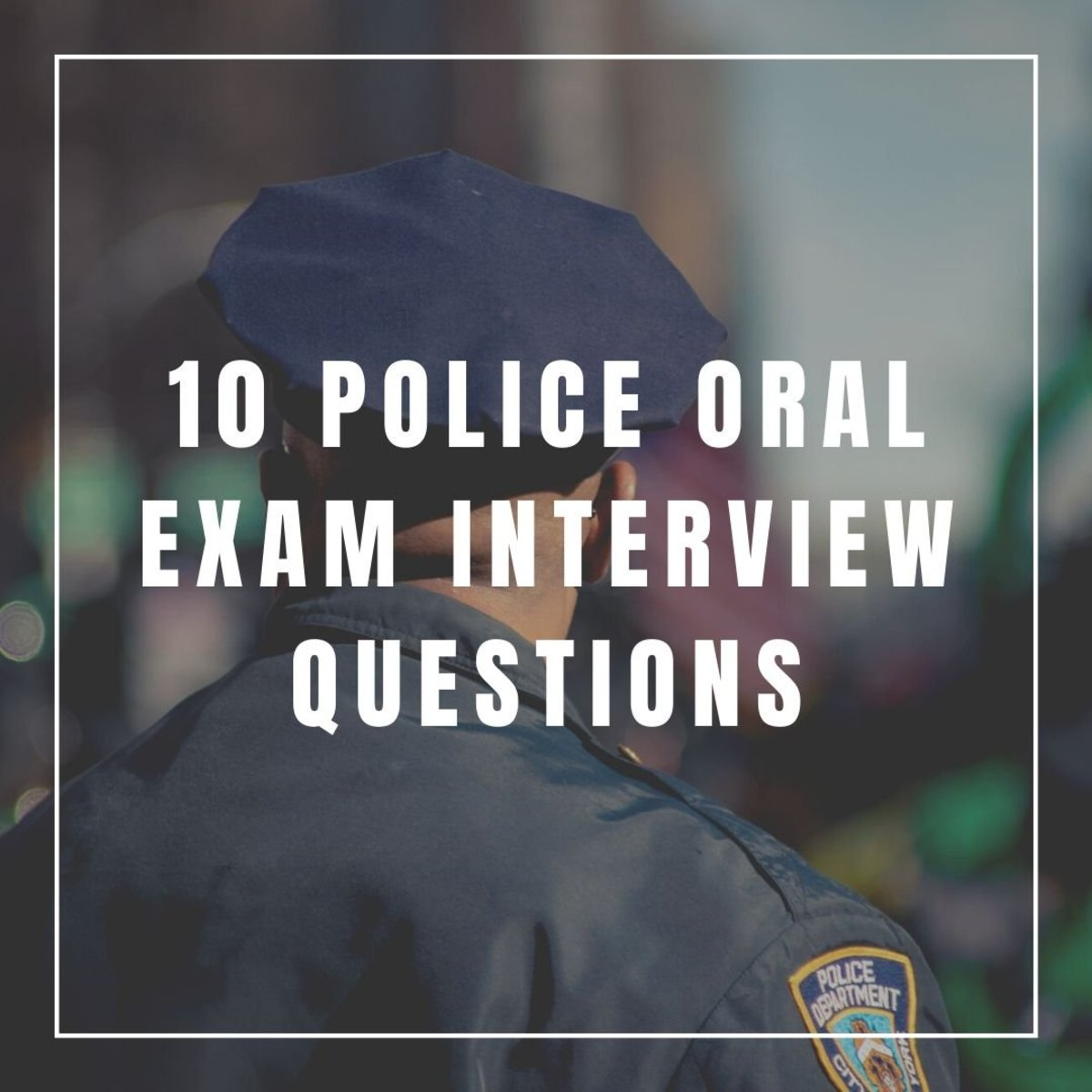 What sort of questions should you expect at a police oral exam interview?