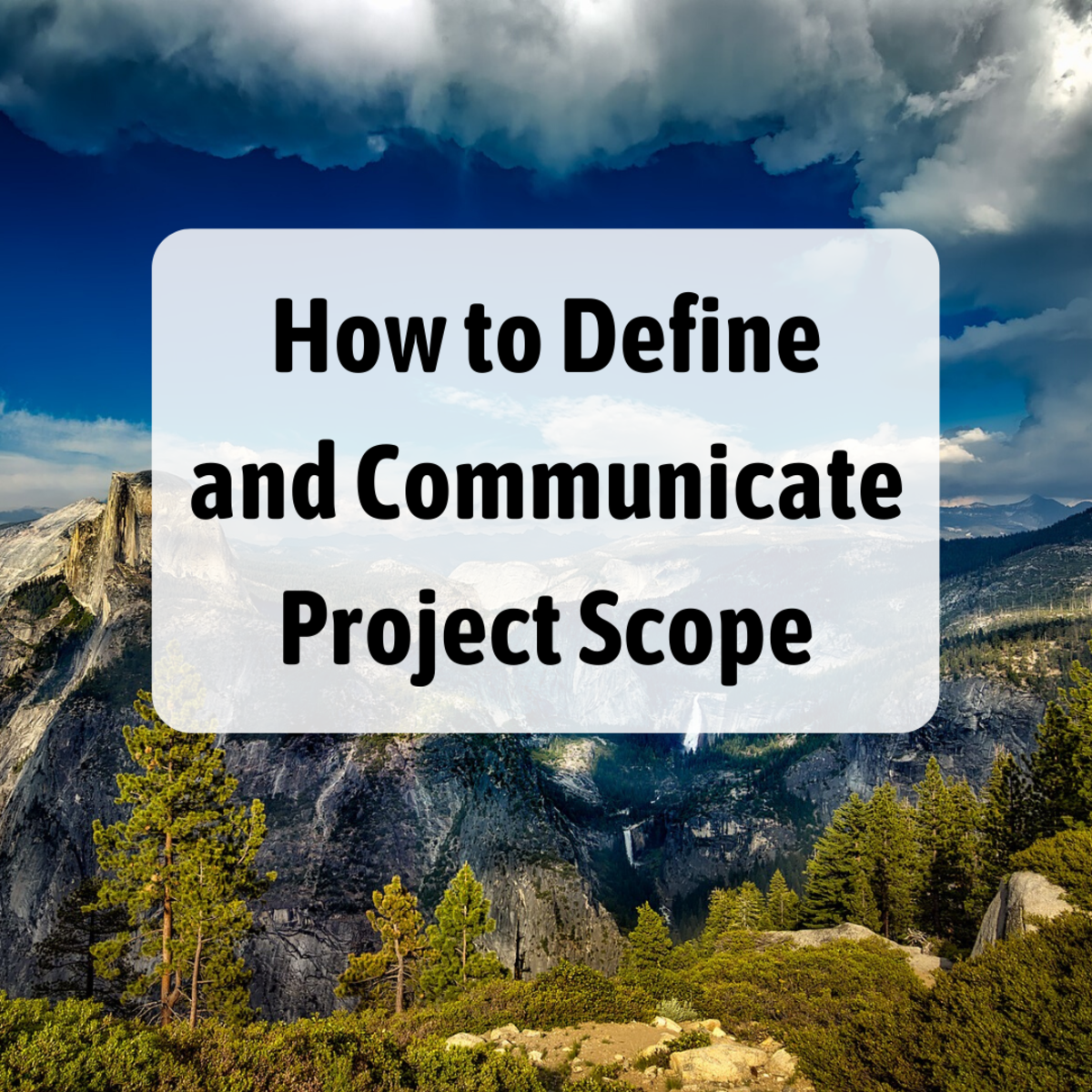 Set yourself up for project success by clearly defining the goals—the scope—at the beginning.