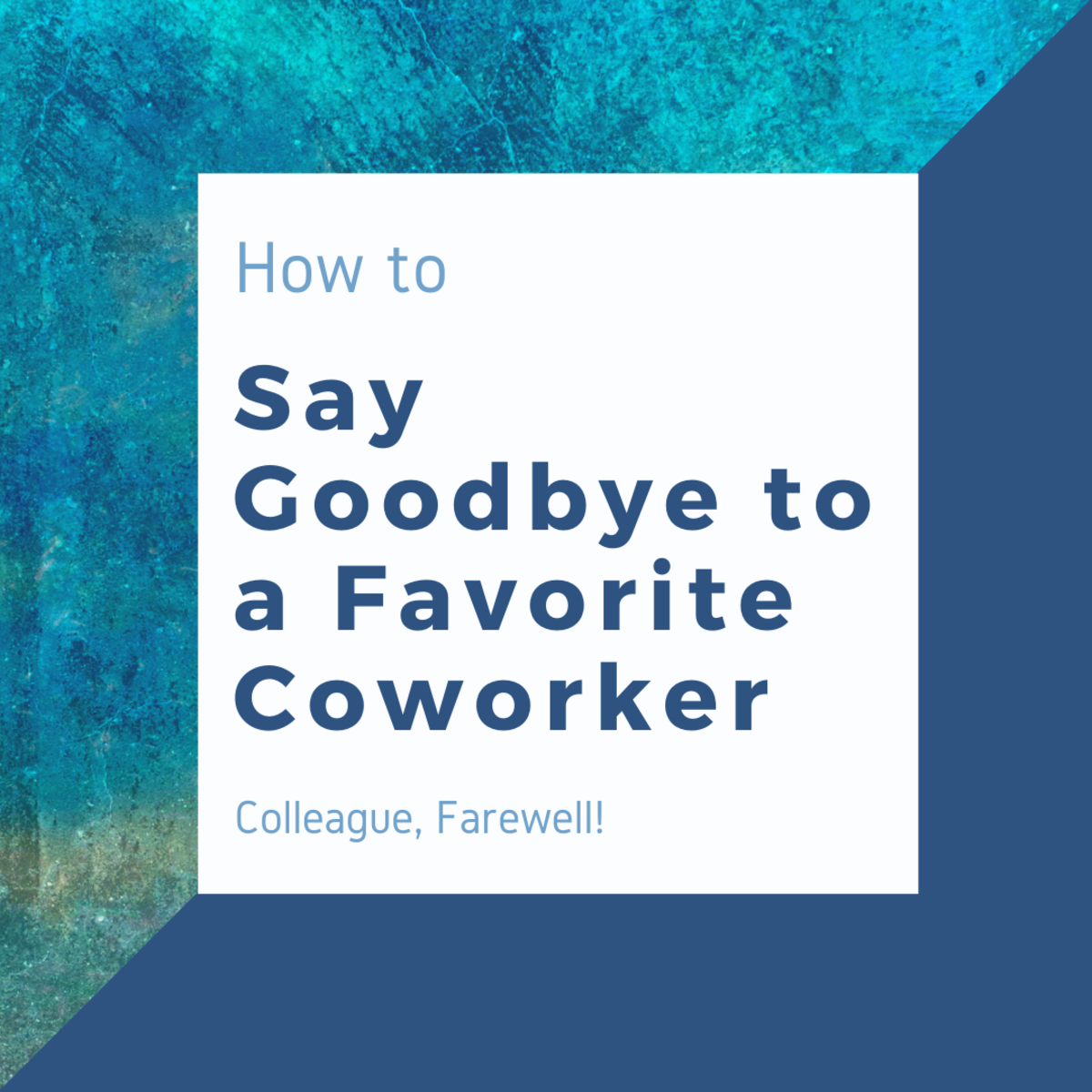 Saying Goodbye to a Favorite Coworker – Colleague, Farewell!