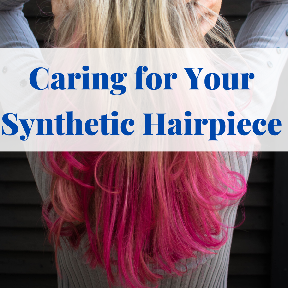 How do you care for a synthetic hairpiece?