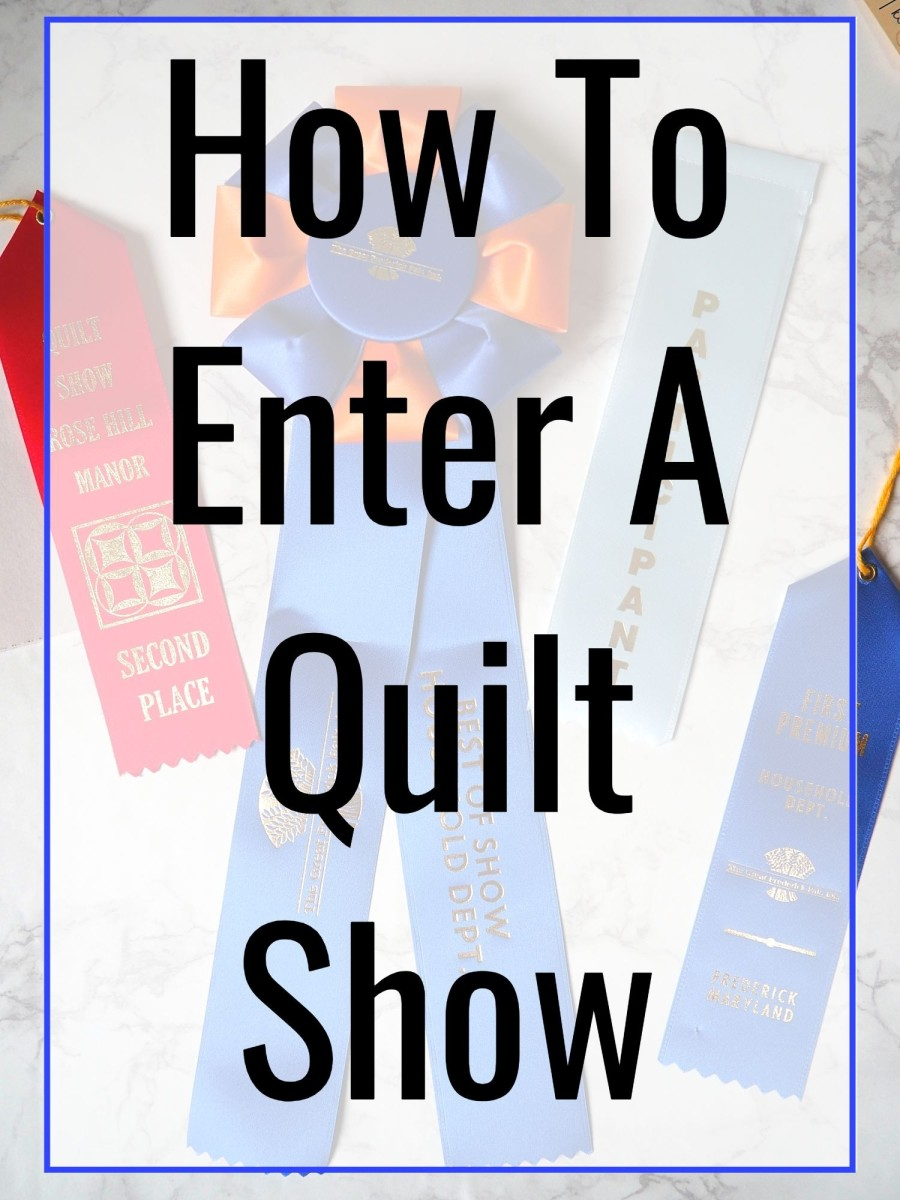 Tips and tricks on how to enter a quilt show.