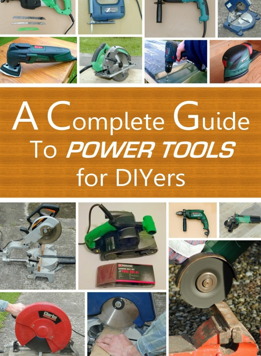 The Beginner's Guide to Power Tools Covering Drills, Sanders, Grinders, Multitools, Dremels & Saws
