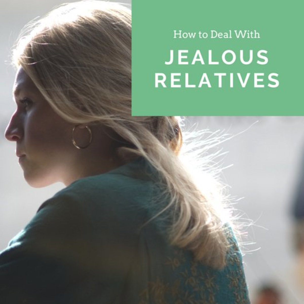 Jealous family members can drain you emotionally and make you feel bad about yourself.