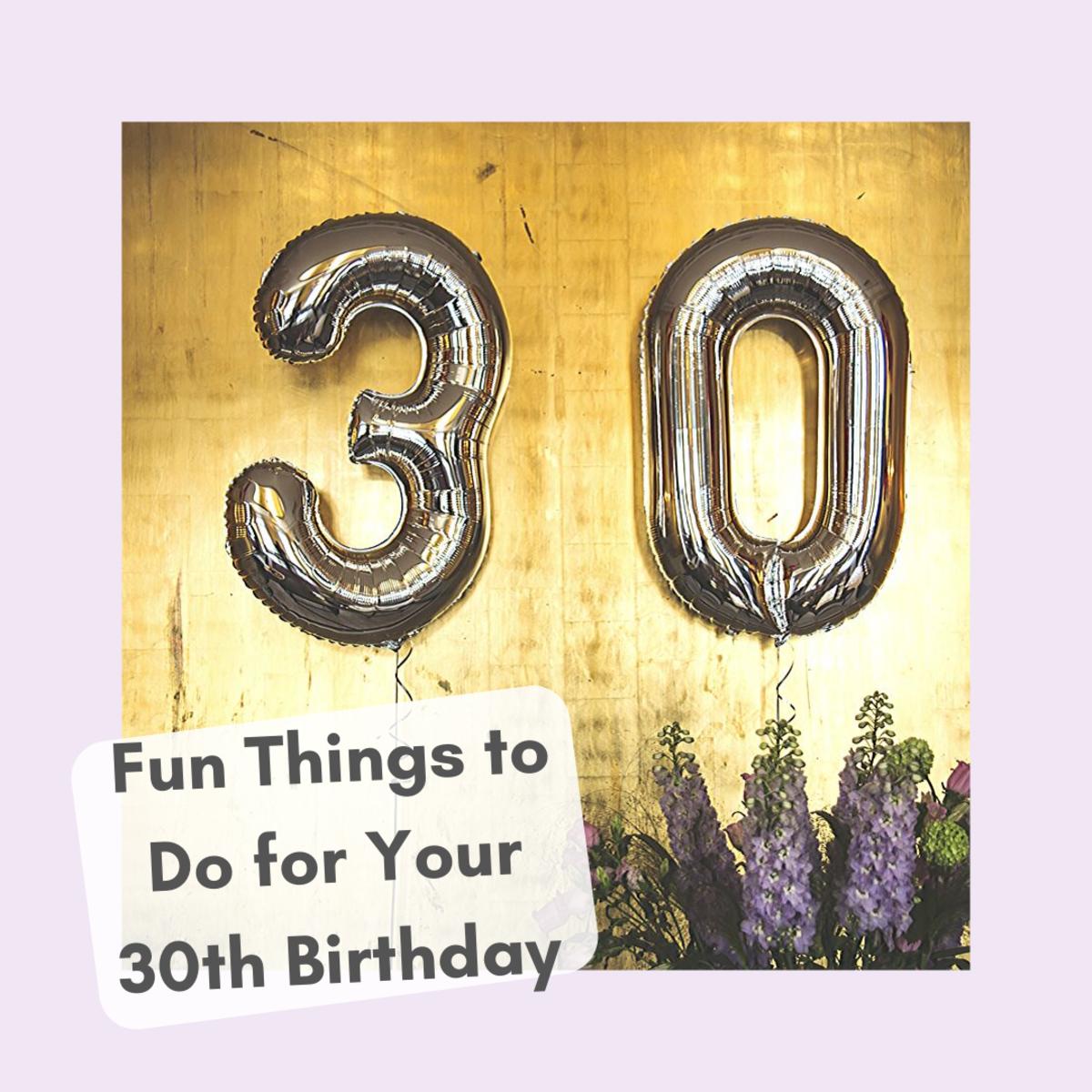 30 Fun Ways to Celebrate Your 30th Birthday