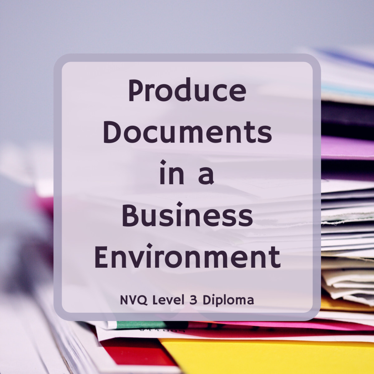 NVQ Level 3: Produce Documents in a Business Environment