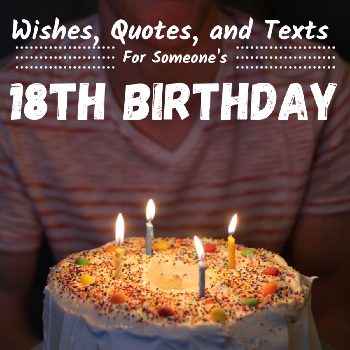 18th Birthday Wishes, Texts, and Quotes: 152 Example Messages