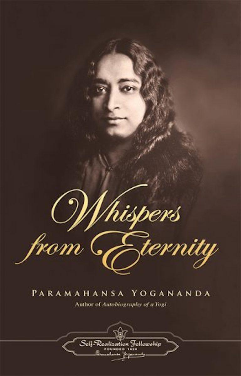 "Paramahansa Yogananda's Book, ""Whispers from Eternity"""