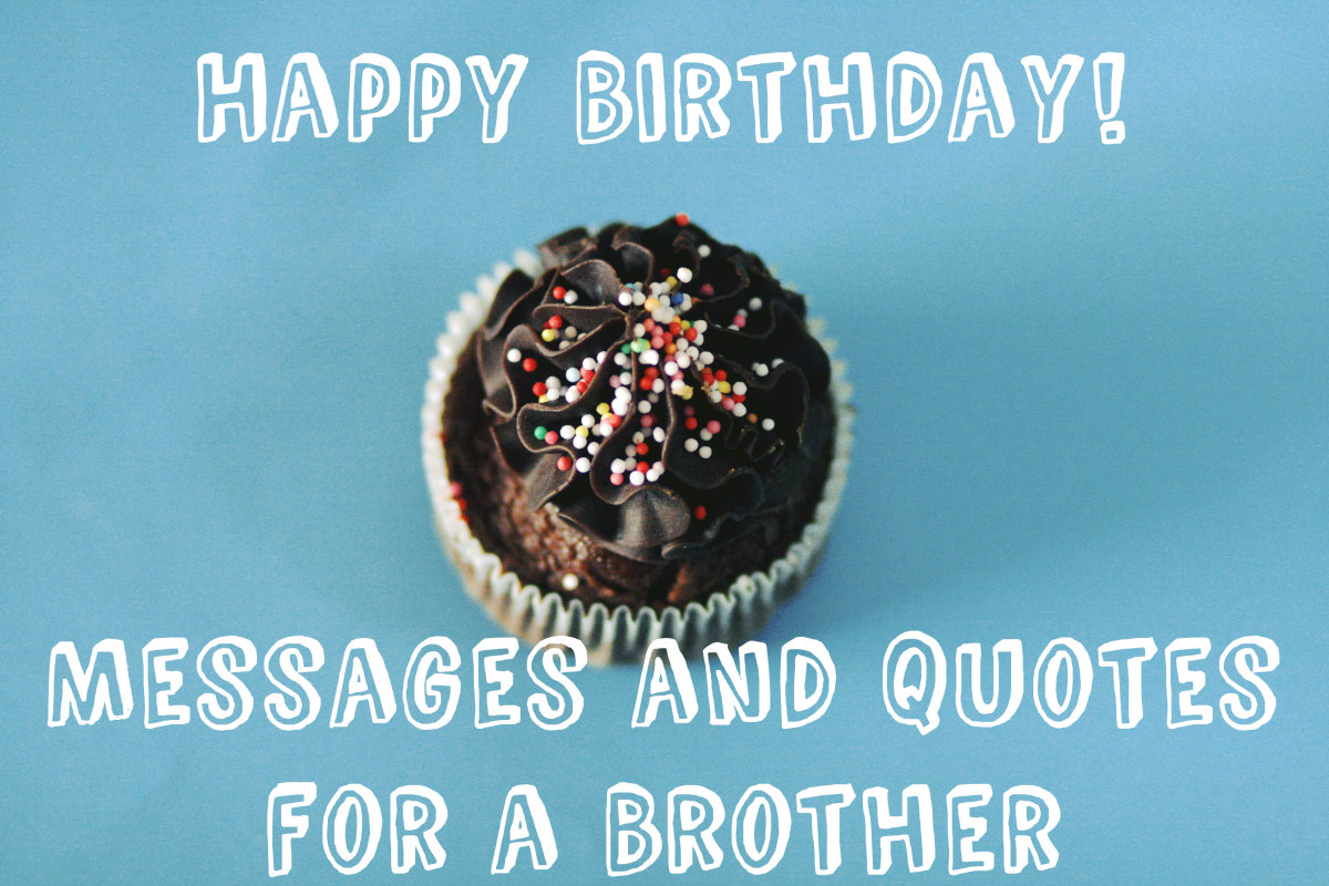 Show your brother how much you care about him by sending him a heartfelt message on his birthday.