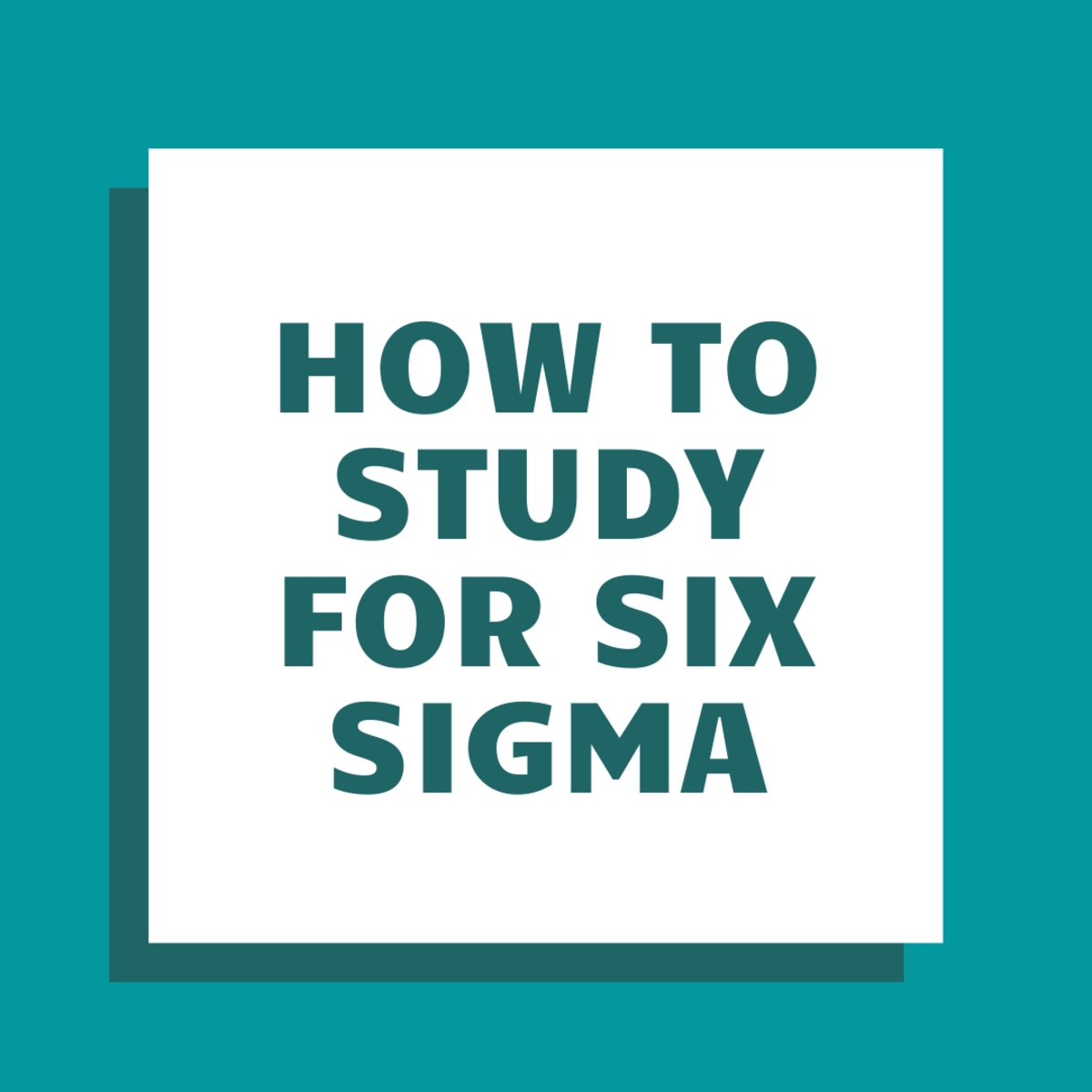 How to Study for Six Sigma
