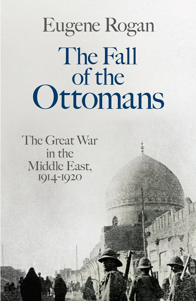 """The Fall of the Ottomans"" by Eugene Rogan"