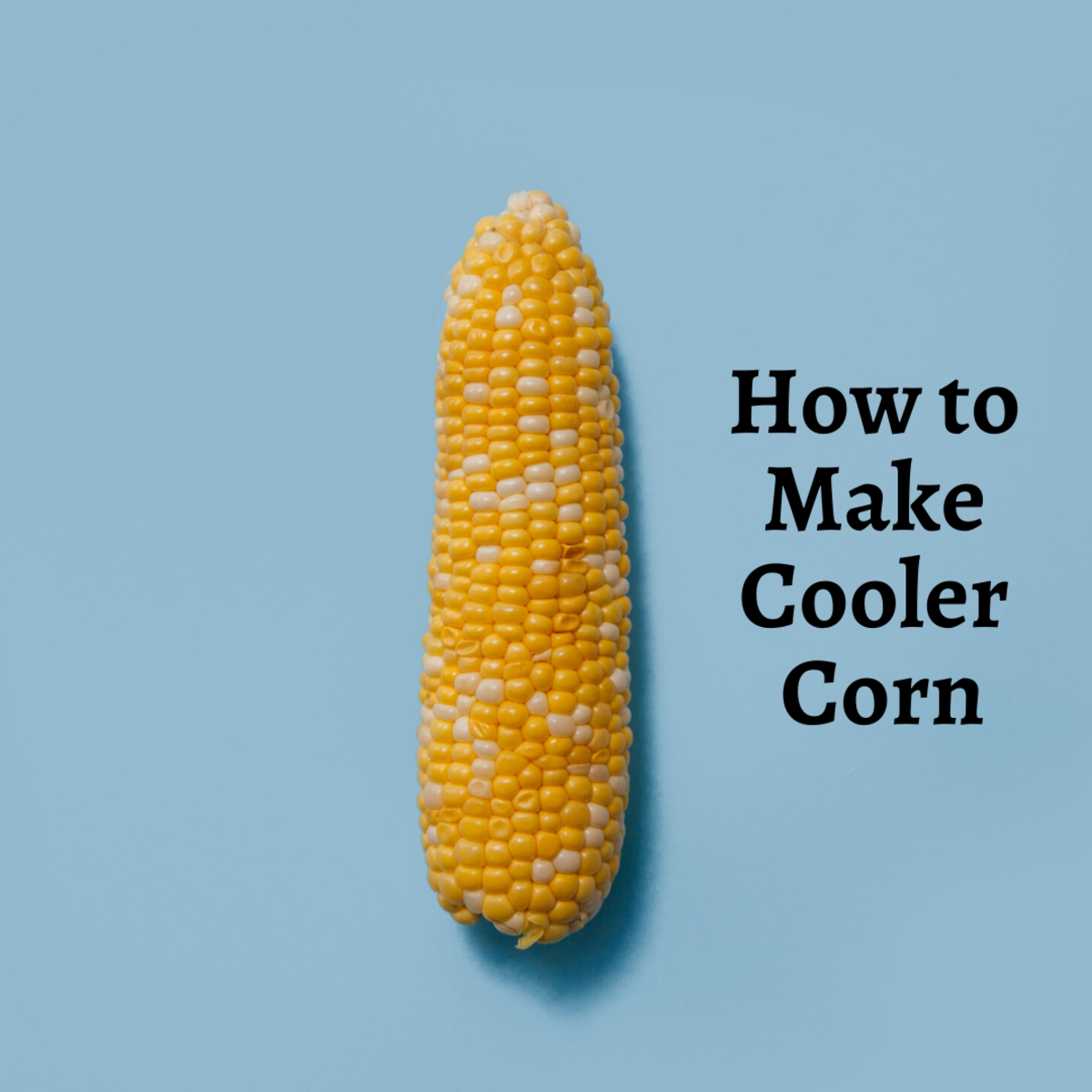 Cooler corn is a delicious treat your guests will love!