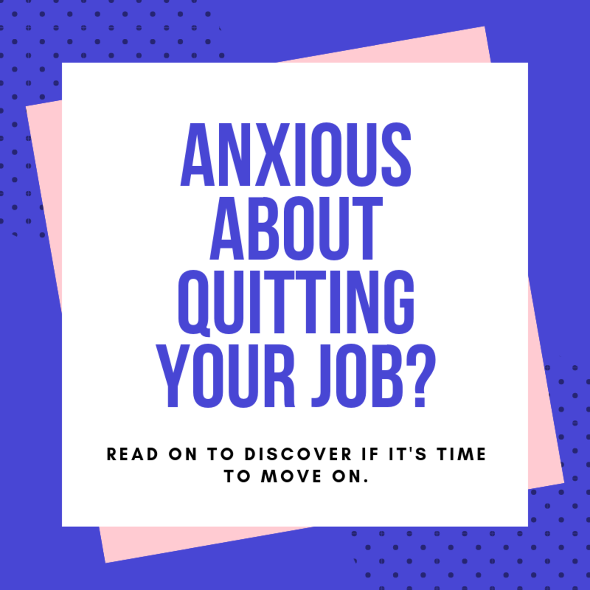 If your job is causing you an undue amount of stress, it could be time to think about moving on.