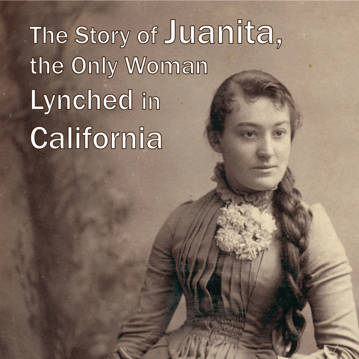 The Hanging of Juanita: The Only Woman to be Lynched in California