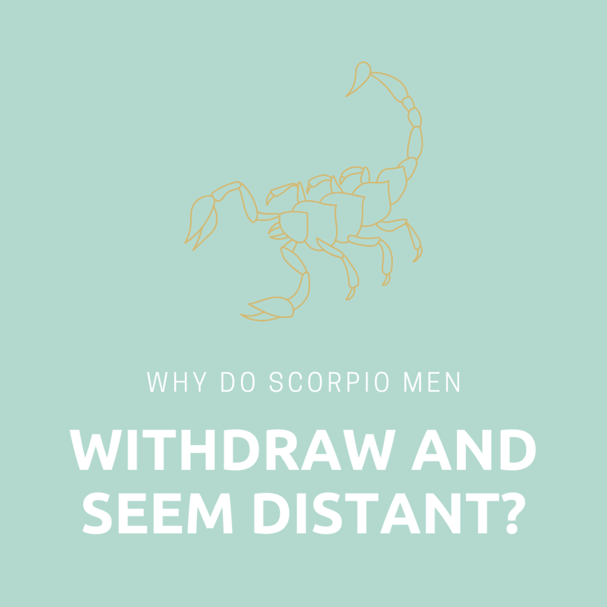 Learn why the Scorpio in your life is withdrawn and seems distant.