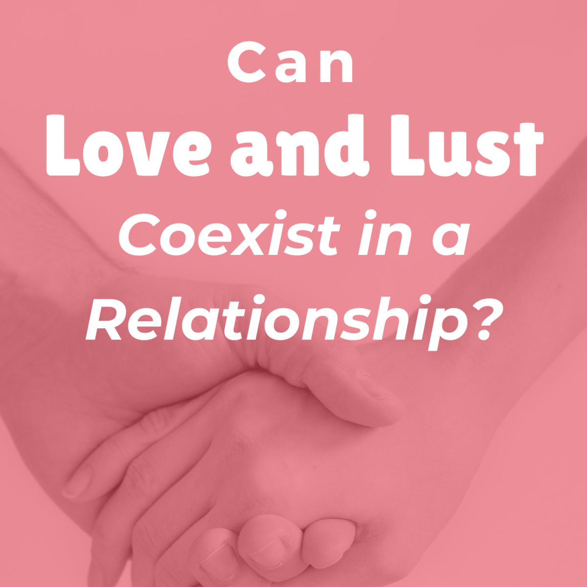 Can Love and Lust Coexist in a Relationship?