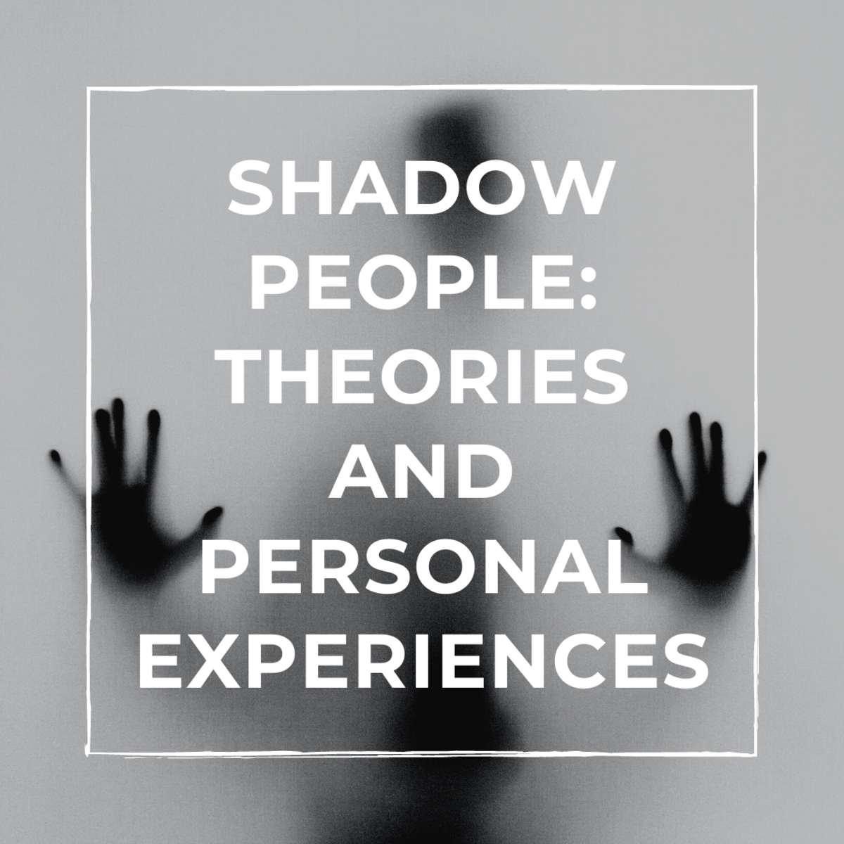 Shadow People: Theories and Personal Experiences