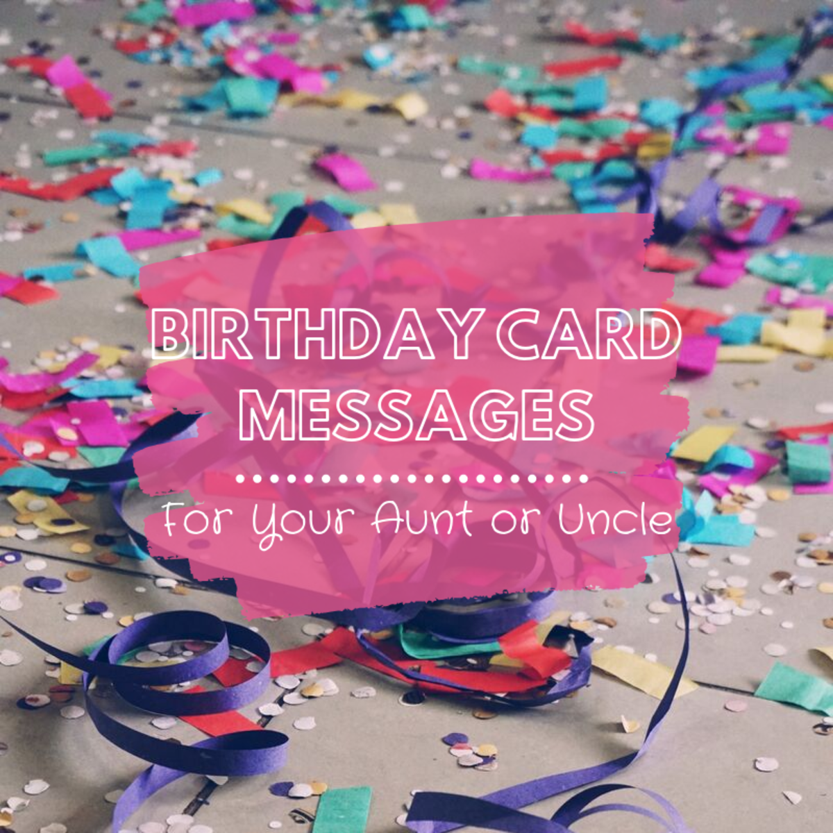 Birthday Messages to Write in a Card for Your Aunt or Uncle