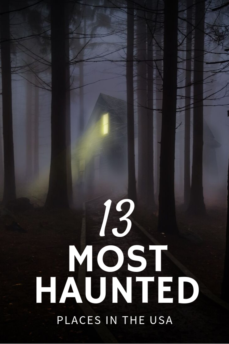 Read on for 13 of the most haunted places in the USA!