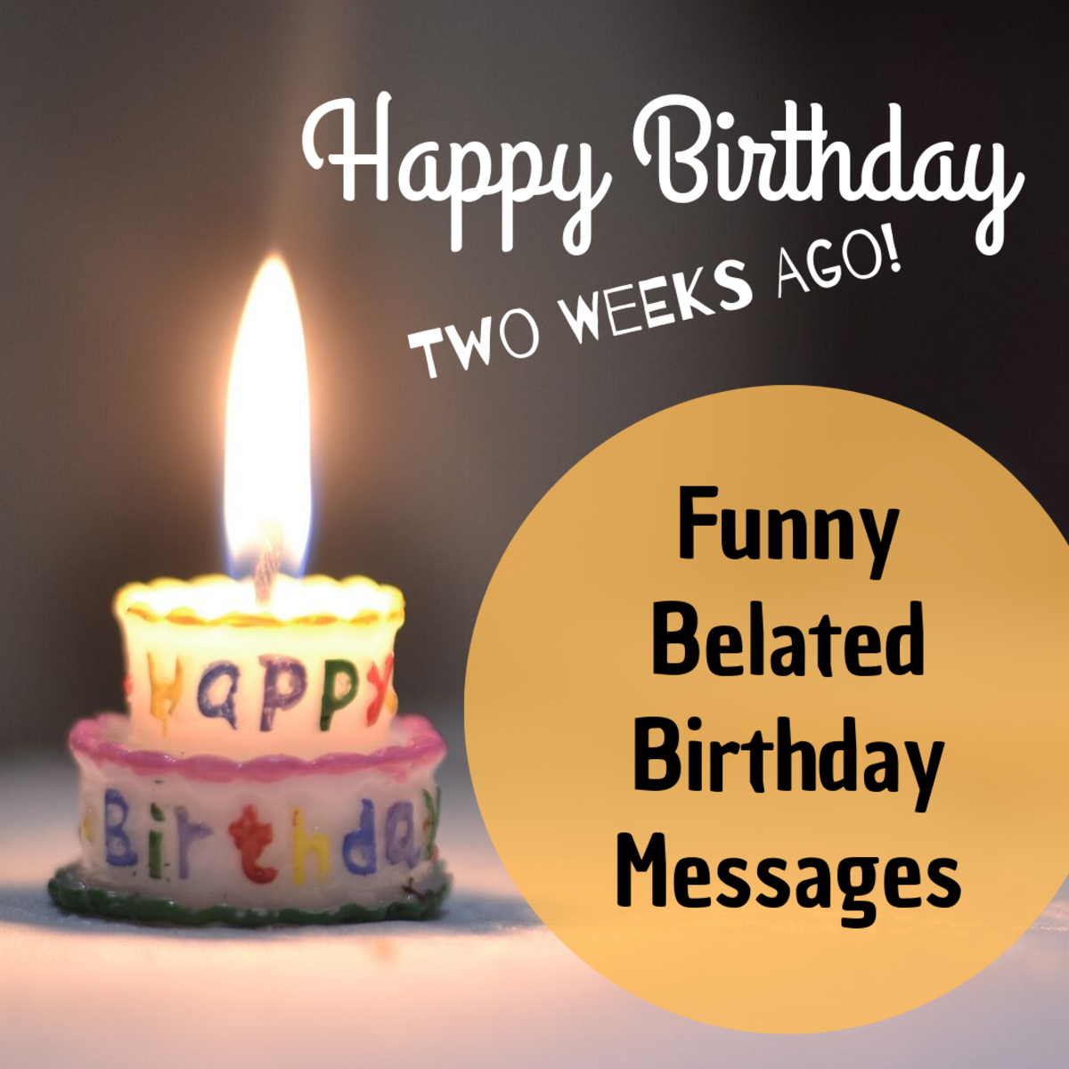 Oops—did you miss someone's birthday? Find a funny message to send them and wish them a very late and very happy birthday anyway!