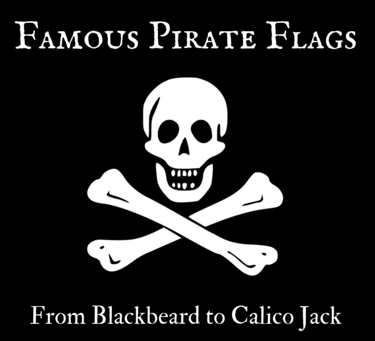 "The skull and crossbones—or Jolly Roger—is just one of many designs seen during piracy's ""Golden Age""."