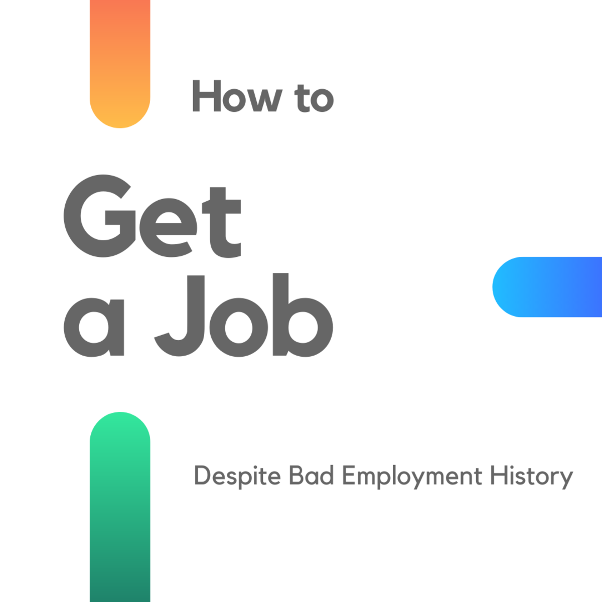Learn how to get a job despite having a bad past employment history.