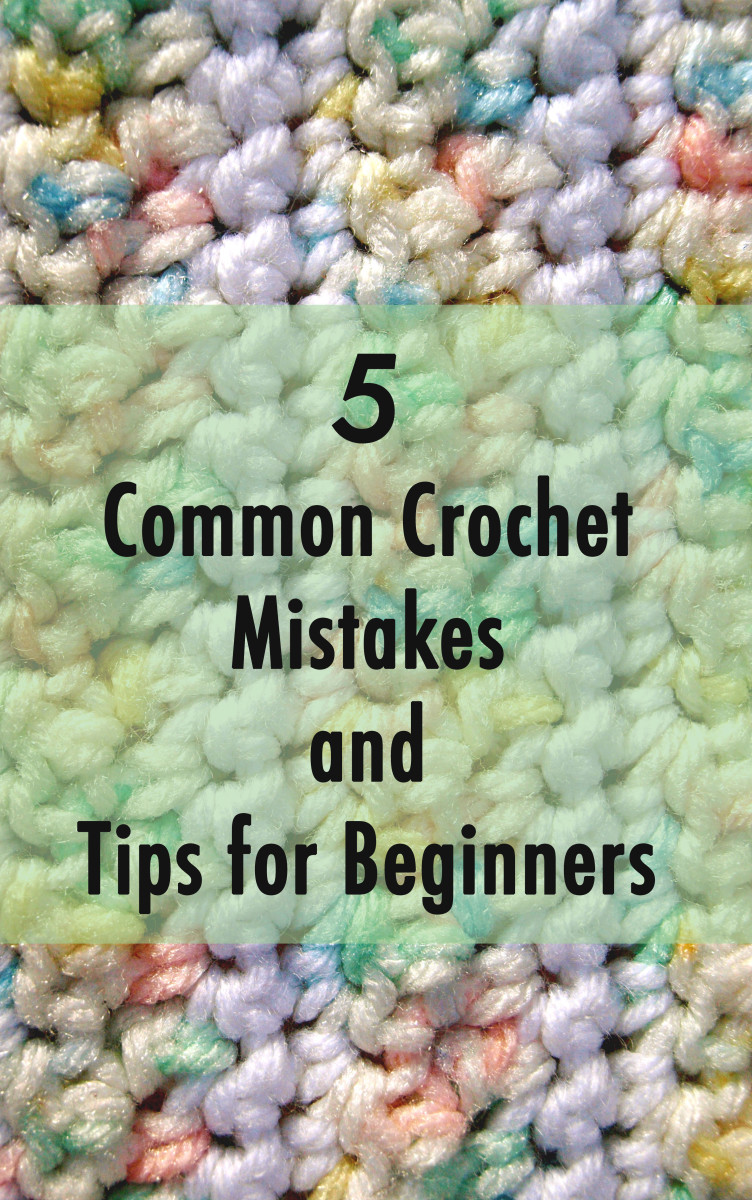 Crocheting Too Tightly : Five Common Crochet Mistakes and Tips for Beginners