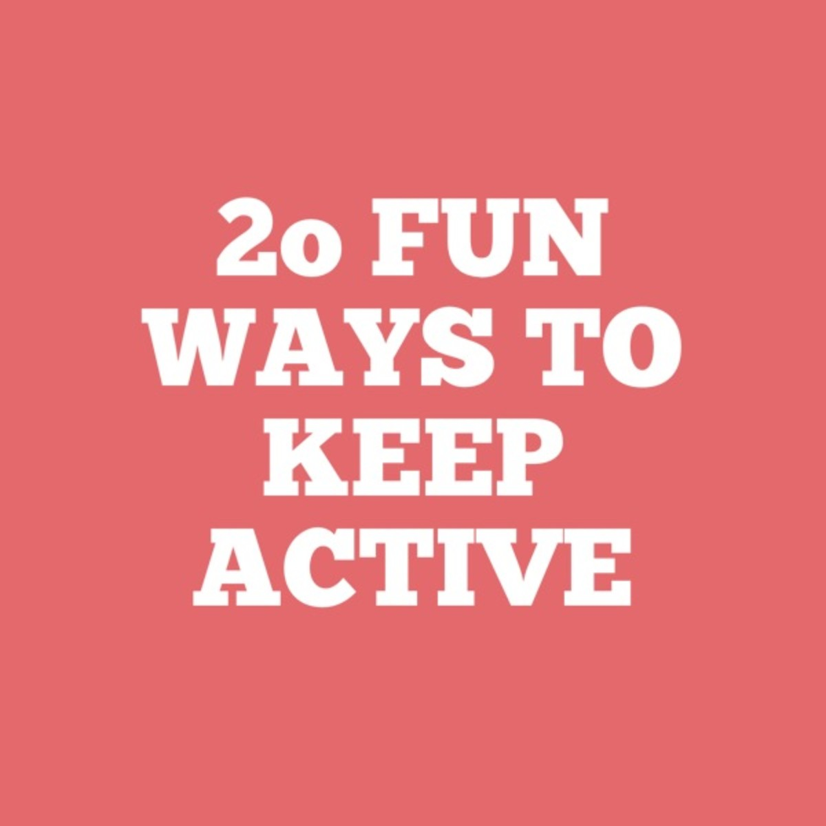 20 Fun Ways to Keep Active