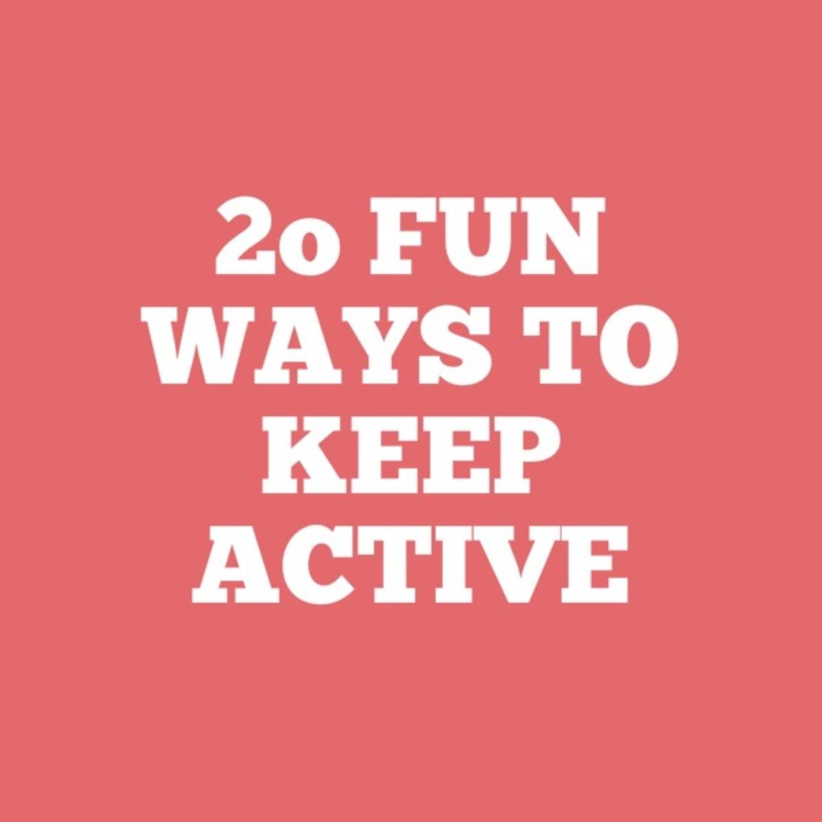 20 Fun Ways to Keep Active