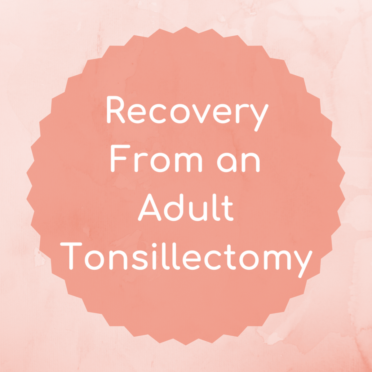 What an Adult Tonsillectomy and Recovery Is Like