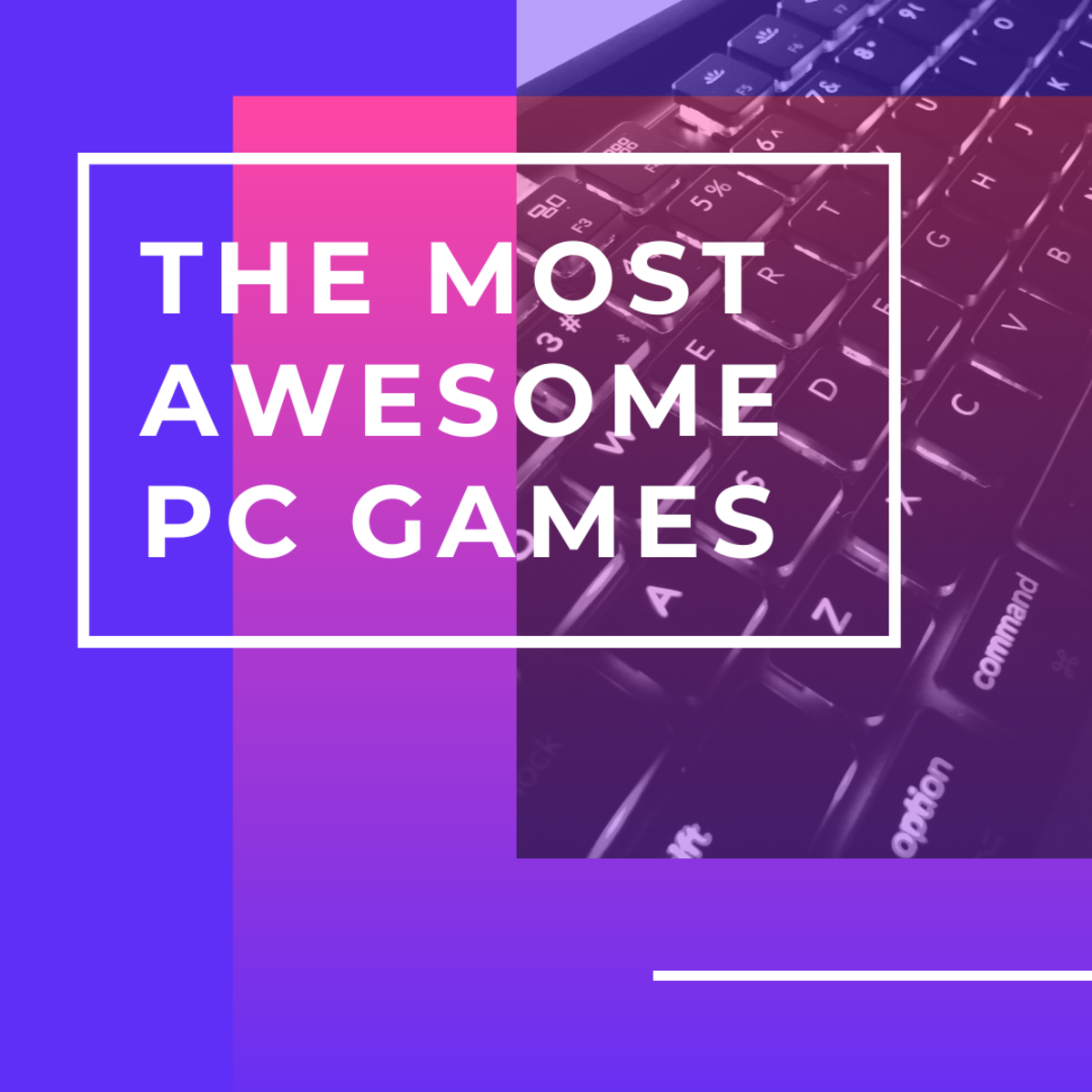 Read on for the 15 most awesome PC games out there!