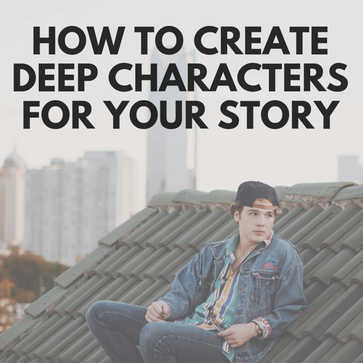 How to Create Deep Characters for Your Stories