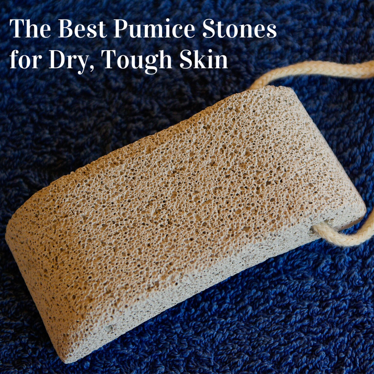 5 Best Pumice Stones for Removing Dry, Tough Skin