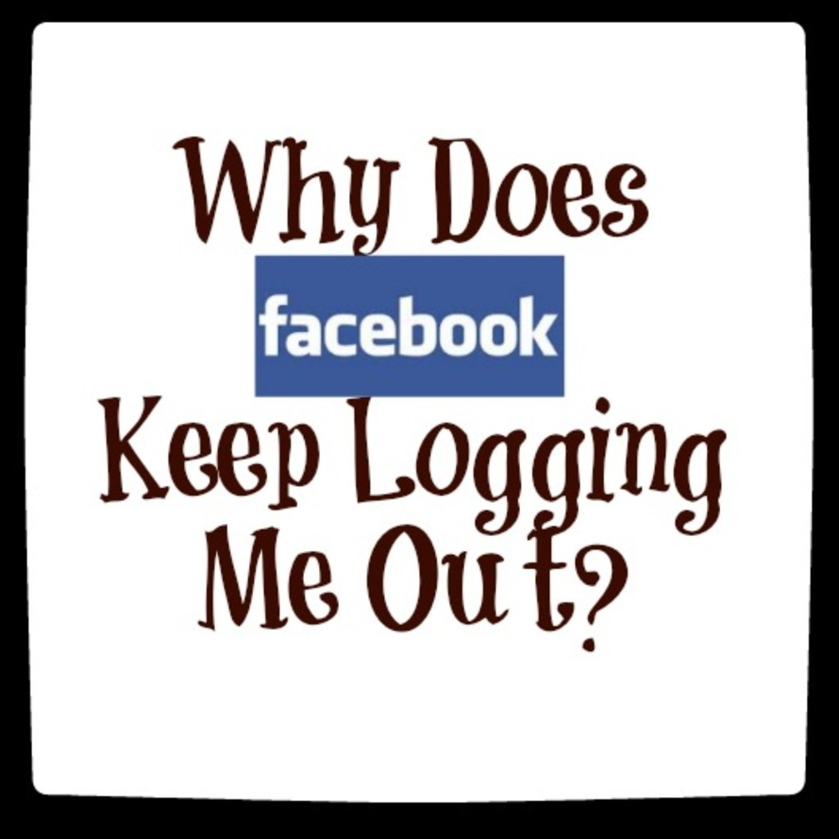 Why Does Facebook Keep Logging Me Out?