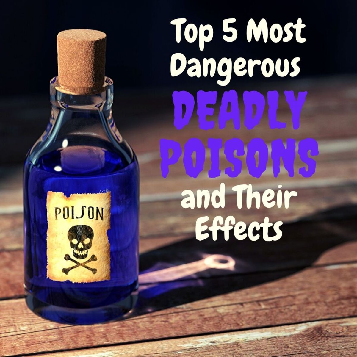 Learn all about five of the world's most dangerous poisons and their effects
