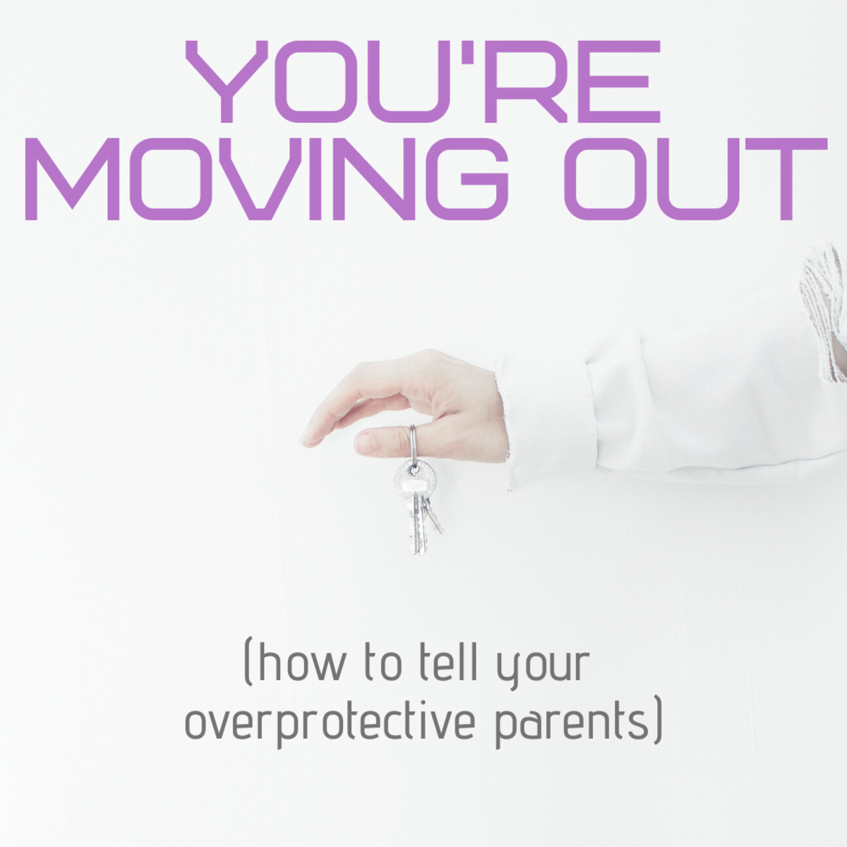 Are you planning to move out of your parents' home? How to break the news to an overprotective mom or dad.