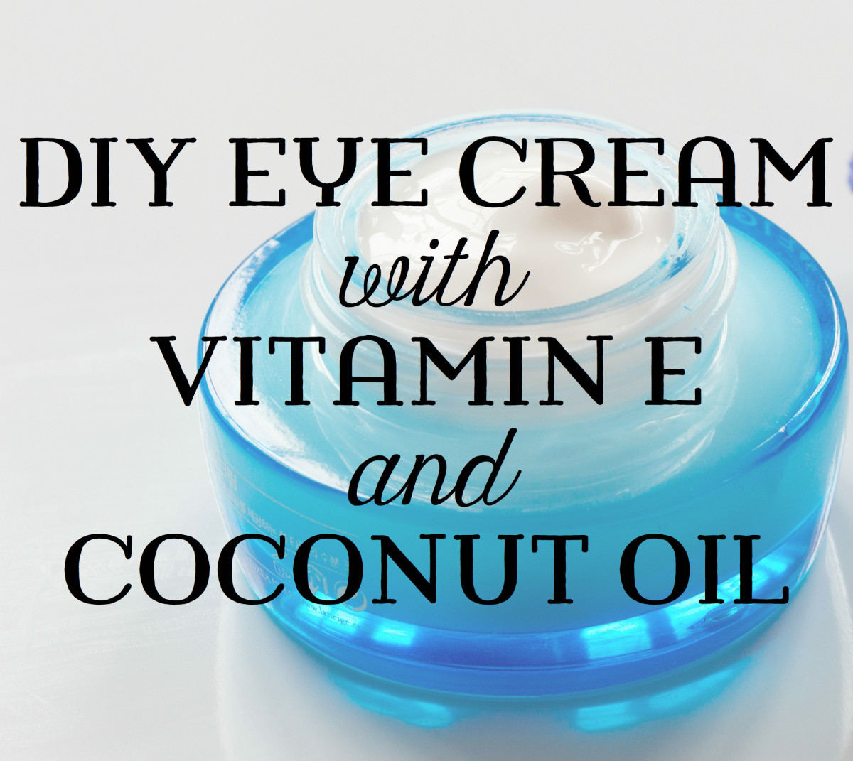 Homemade Eye Cream With Coconut Oil and Vitamin E