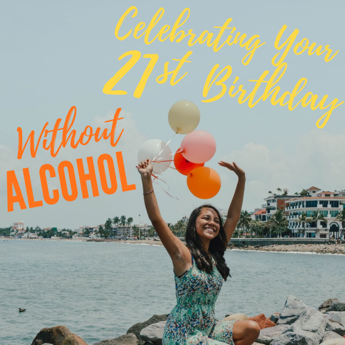 How to Celebrate Your 21st Birthday Without Alcohol