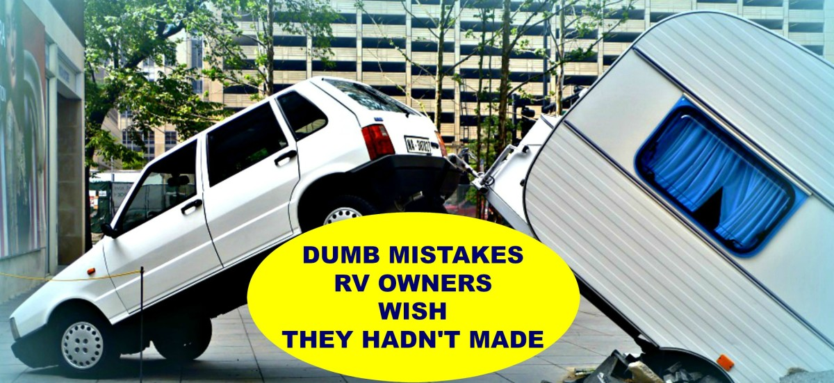 People make all sorts of stupid mistakes when buying and driving RVs.