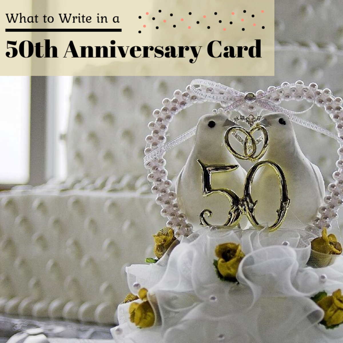 50 years of marriage is pretty darn impressive! Whether writing to your spouse or to the happy couple as a friend, make your message count!
