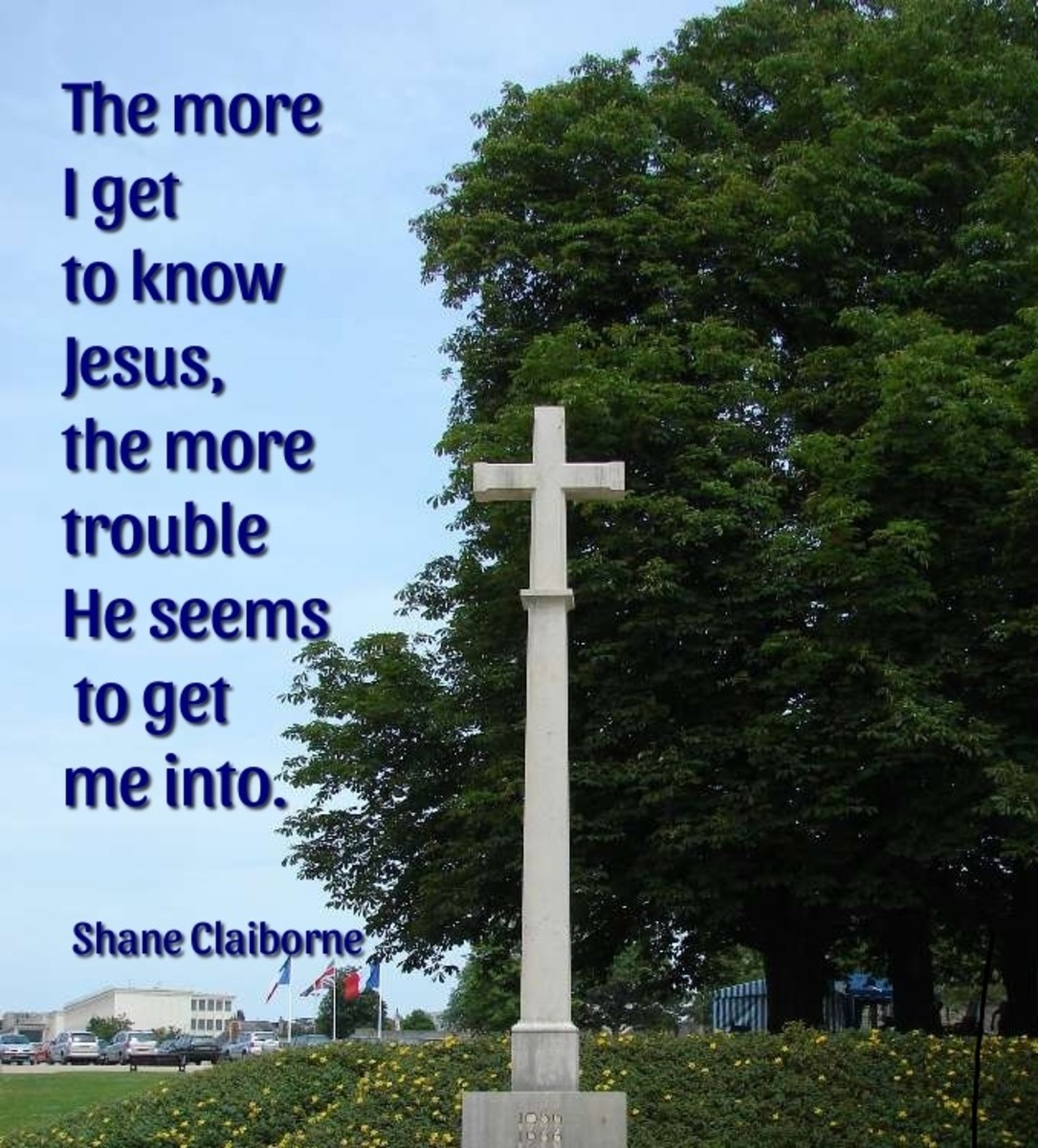 The more I get to know Jesus, the more trouble he seems to get me into.