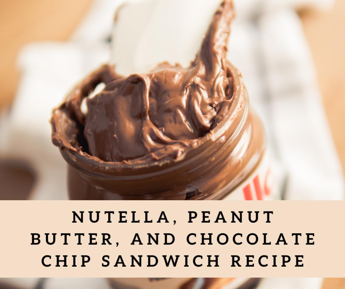 Nutella, Peanut Butter, and Chocolate Chip Sandwich Recipe