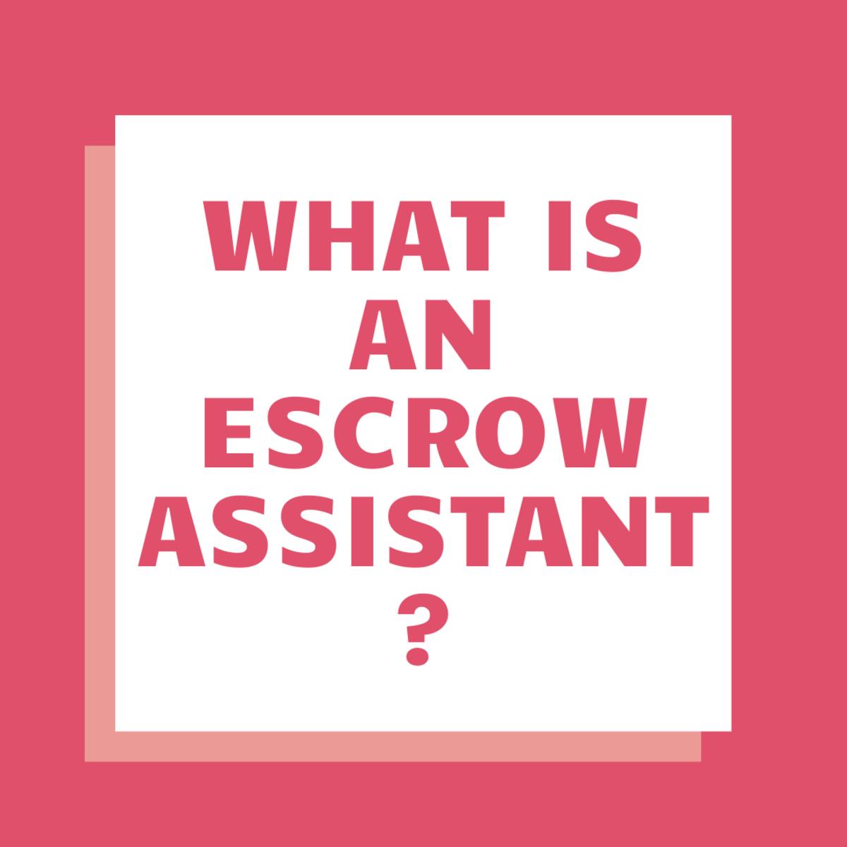 Becoming an Escrow Assistant: Job Description and Duties
