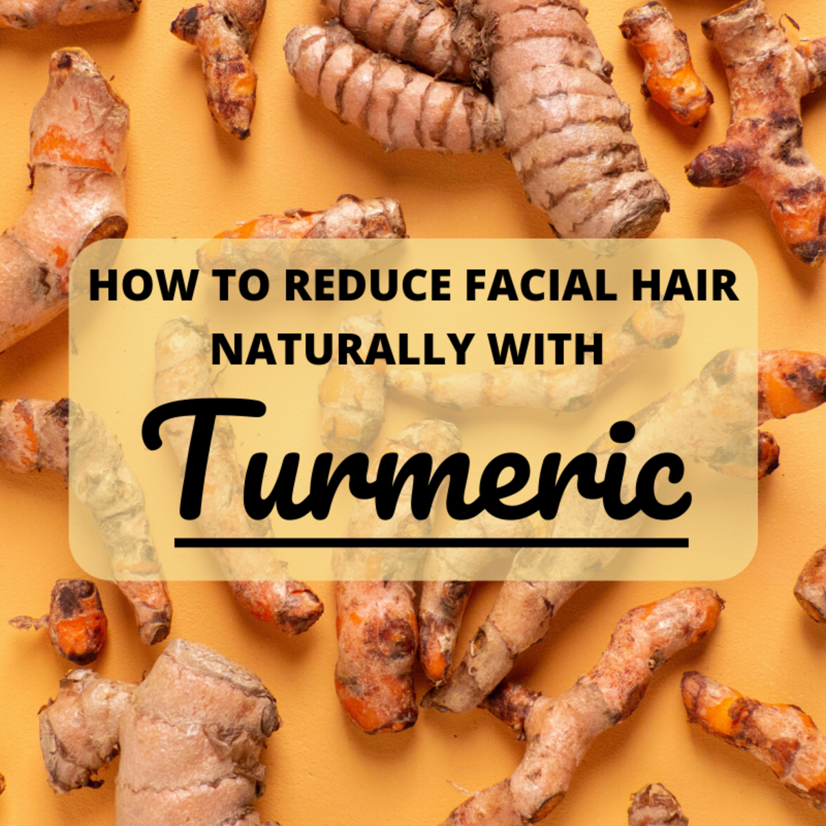 Did you know turmeric, a common cooking spice, could help you reduce the appearance of unwanted facial hair over time?