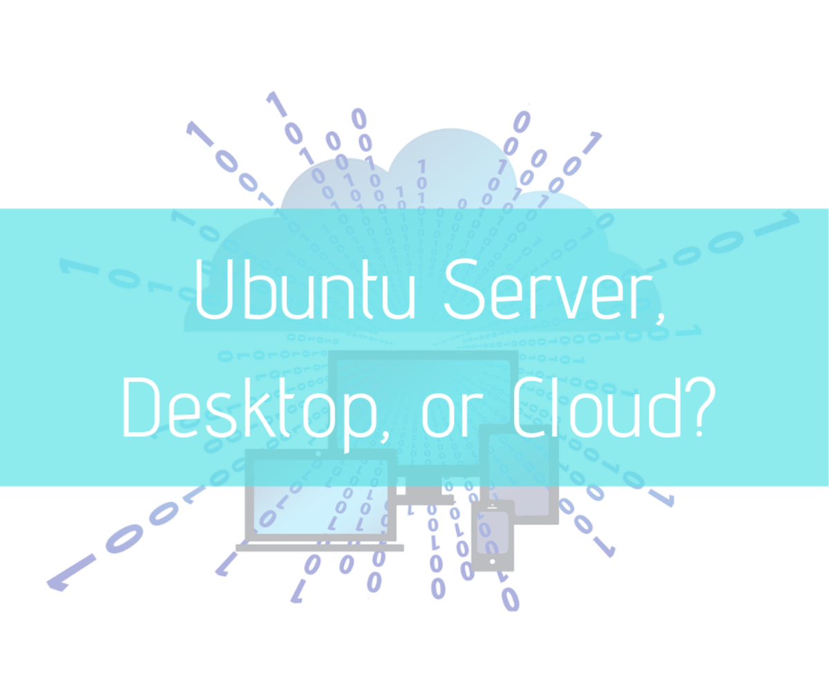 What's the Difference Between Ubuntu's Server, Desktop, and Cloud?