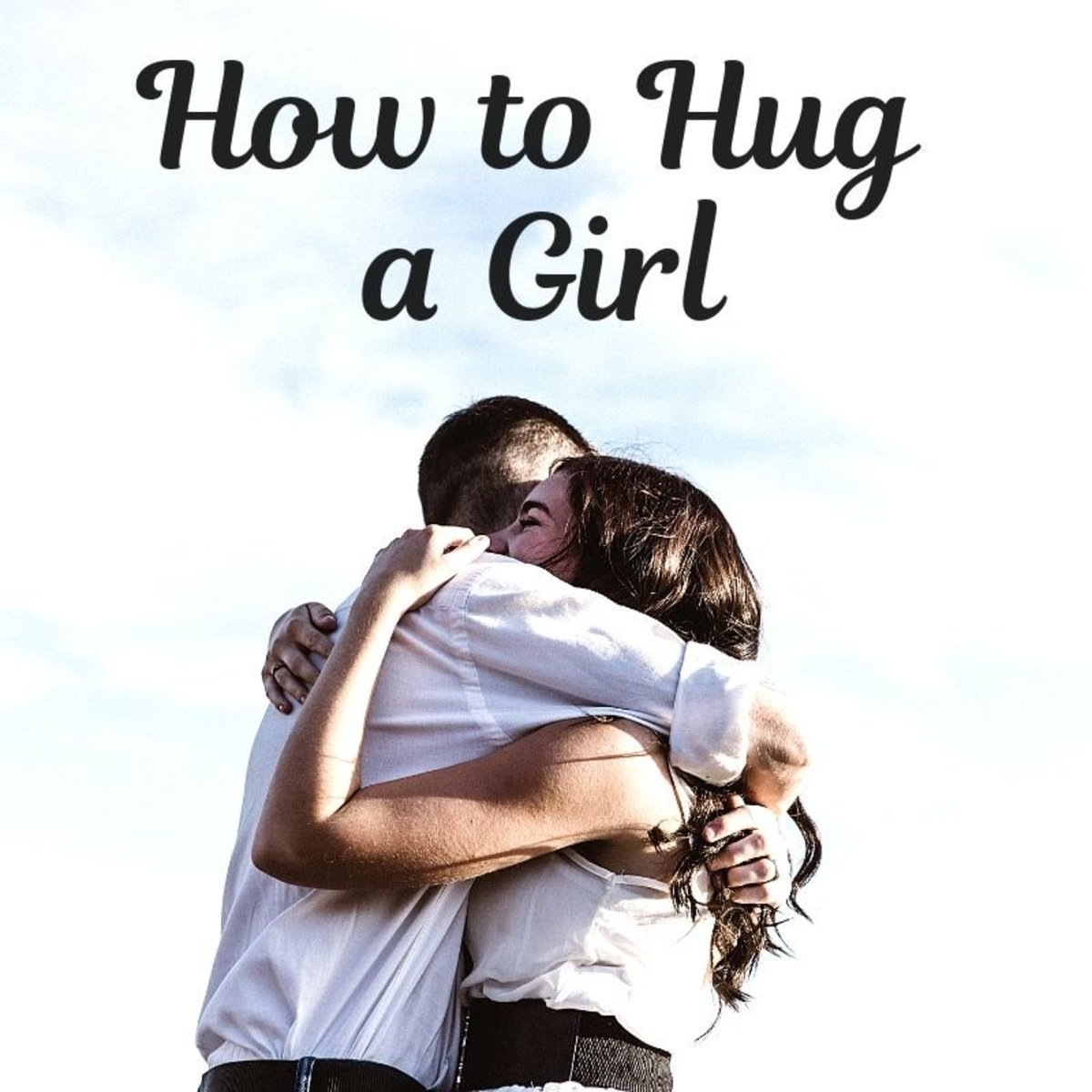 Learn the best hugging techniques for female friends, girlfriends, and crushes.
