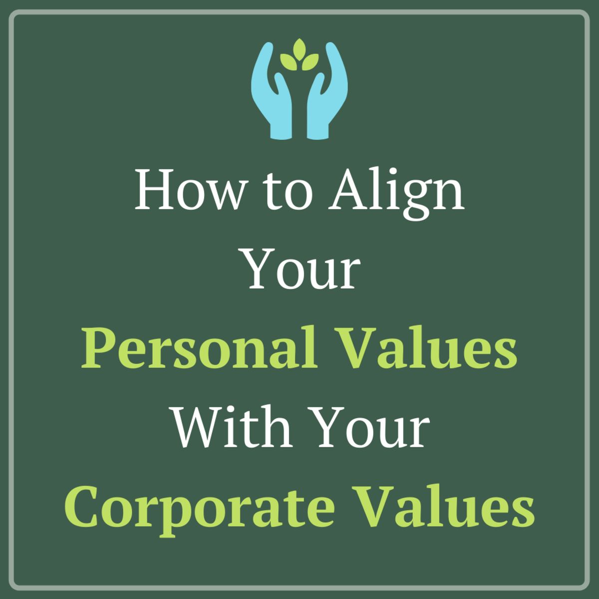 Explore how to analyze your own thinking and values in order to align your personal and corporate values.