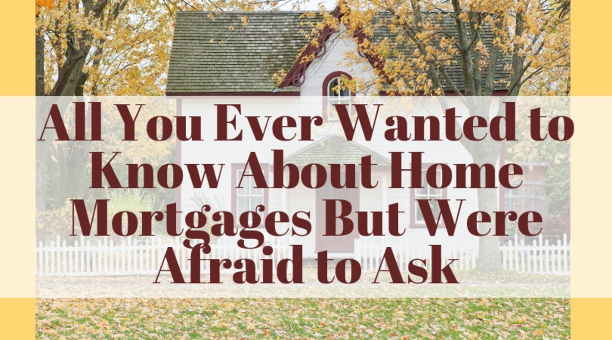 All You Ever Wanted to Know About Home Mortgages But Were Afraid to Ask