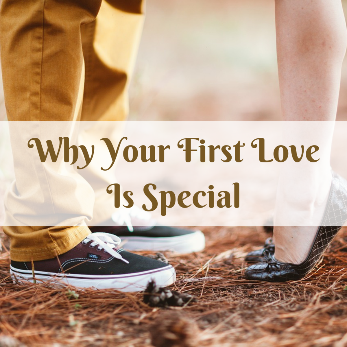 Your first love will always have a special place in your heart.