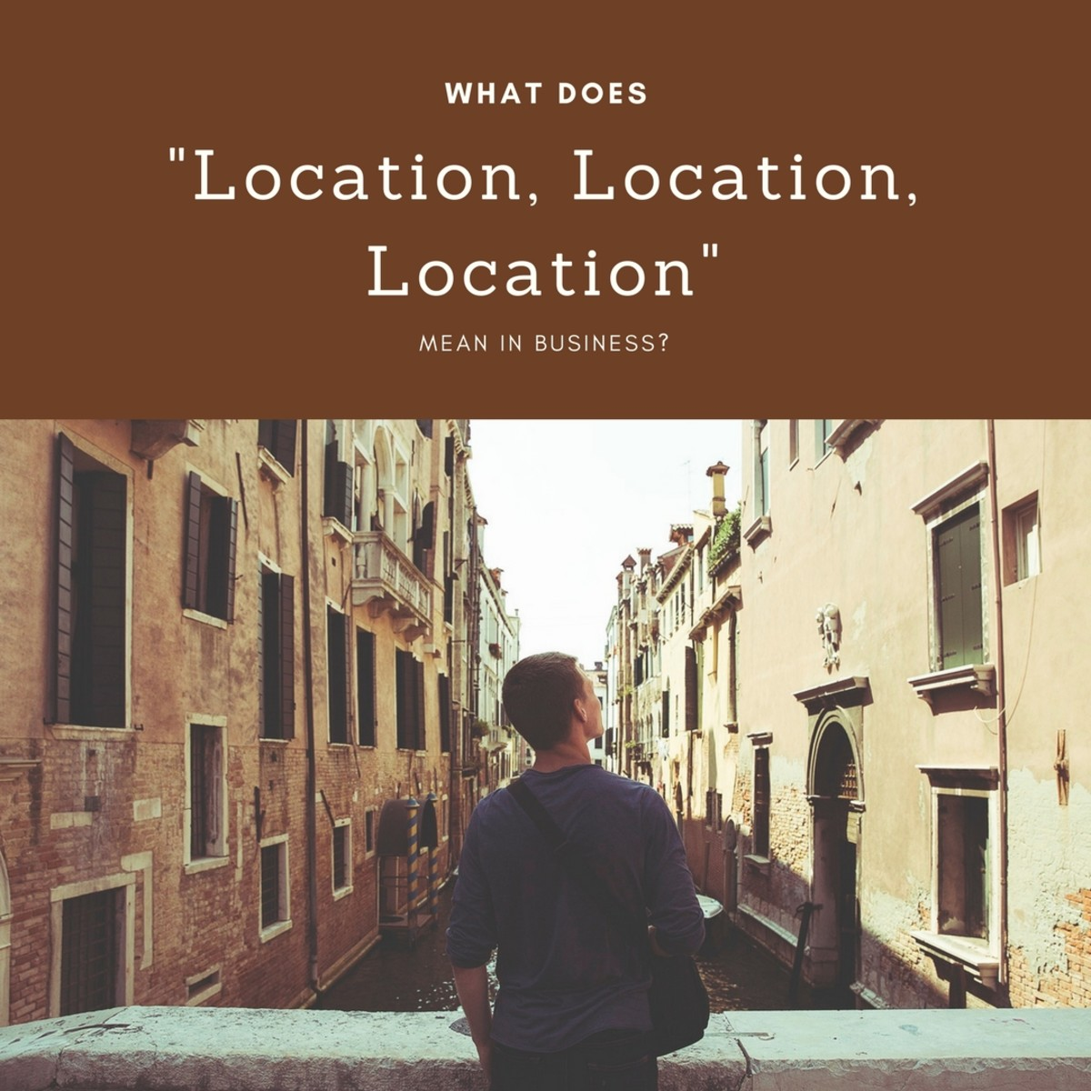 "What Does ""Location, Location, Location"" Mean in Business?"