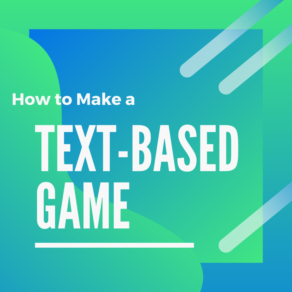 How to Make a Text-Based Game